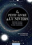Le petit livre de l'Univers : Ast�ro�des funestes, trous noirs �tranges et ondes myst�rieuses...