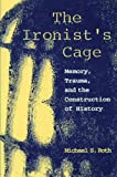 The Ironist's Cage (0231102453) by Roth, Michael S.