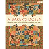 A Baker's Dozen: 13 Quilts from Jelly Rolls, Layer Cakes, and More From the Staff at That Patchwork Place ~ That Patchwork Place