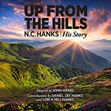 Up from the Hills: N.C. Hanks: His Story (       UNABRIDGED) by John Hanks Narrated by John Hanks
