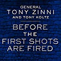 Before the First Shots Are Fired: How America Can Win or Lose Off the Battlefield Audiobook by Tony Koltz, Tony Zinni Narrated by Johnny Heller