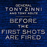 Before the First Shots Are Fired: How America Can Win or Lose Off the Battlefield | Tony Koltz,Tony Zinni