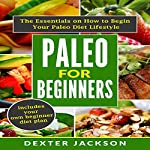 Paleo for Beginners: The Essentials on How to Begin Your Paleo Diet Lifestyle | Dexter Jackson