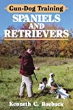 img - for Gun-Dog Training Spaniels and Retrievers by Roebuck, Kenneth C. (2011) Paperback book / textbook / text book