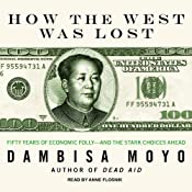 How the West Was Lost: Fifty Years of Economic Folly - and the Stark Choices Ahead | [Dambisa Moyo]