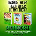 Massage Therapy: Health Secrets: Ultimate Energy: 3 in 1 Box Set Audiobook by Ace McCloud Narrated by Joshua Mackey