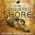 The Conquered Shore: Lodestone, Book 5 | Mark Whiteway