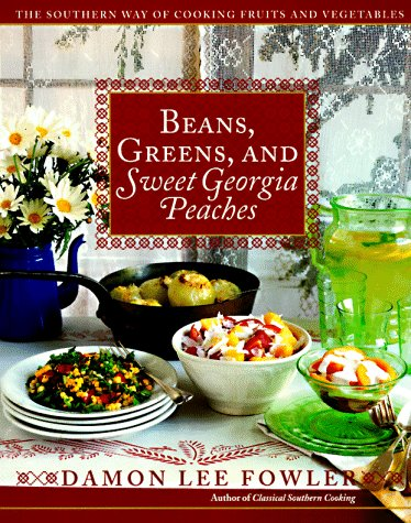 Beans, Greens, and Sweet Georgia Peaches: The Southern Way of Cooking Fruits and Vegetables by Damon Lee Fowler