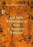 echange, troc Jacqueline Viaux-Locquin - Les bois d'ébénisterie dans le mobilier français