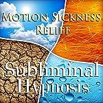 Motion Sickness Relief Subliminal Affirmations: Seasickness & Travel Nausea, Solfeggio Tones, Binaural Beats, Self Help Meditation Hypnosis | Subliminal Hypnosis
