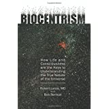 Biocentrism: How Life and Consciousness Are the Keys to Understanding the True Nature of the Universe ~ Bob Berman