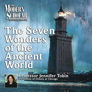 The Modern Scholar: Seven Wonders of the Ancient World Lecture