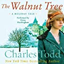 The Walnut Tree: A Holiday Tale (       UNABRIDGED) by Charles Todd Narrated by Fiona Hardingham