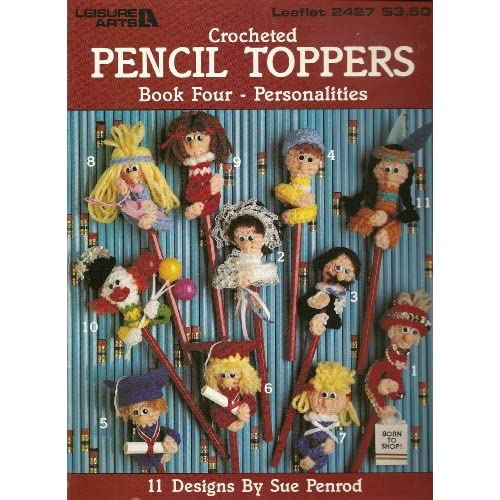 CROCHETED PENCIL TOPPERS Book 4 - Personalities - 11 Designs (Leaflet