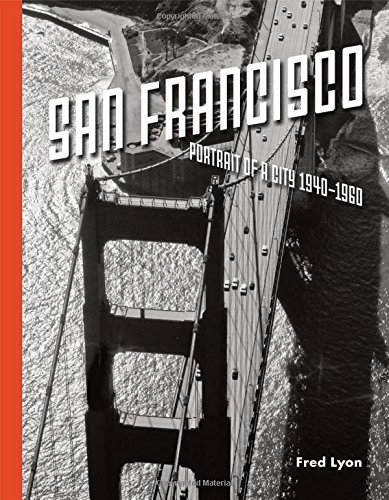 San Francisco: Portrait of a City 1940-1960
