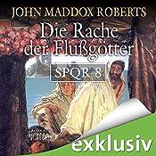 Die Rache der Flußgötter (SPQR 8) | John Maddox Roberts