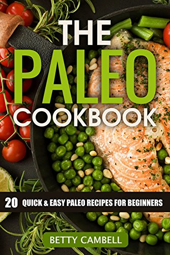 Paleo: The Paleo Cookbook - 20 Quick & Easy Paleo Recipes For Beginners! (Paleo, Paleo Cookbook, Paleo Recipes 1) by Betty Cambell