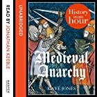 The Medieval Anarchy: History in an Hour (       UNABRIDGED) by Kaye Jones Narrated by Jonathan Keeble