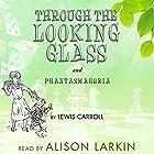 Through the Looking-Glass and Phantasmagoria, a Poem by Lewis Carroll (Annotated) Hörbuch von Lewis Carroll Gesprochen von: Alison Larkin