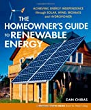 img - for The Homeowner's Guide to Renewable Energy: Achieving Energy Independence through Solar, Wind, Biomass and Hydropower (Mother Earth News Wiser Living) book / textbook / text book