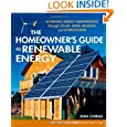 The Homeowner's Guide To Renewable Energy: Achieving Energy Independence Through