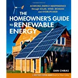 The Homeowner's Guide to Renewable Energy: Achieving Energy Independence through Solar, Wind, Biomass and Hydropower (Mother Earth News Wiser Living) ~ Daniel D. Chiras