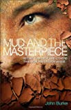 img - for Mud and the Masterpiece: Seeing Yourself and Others through the Eyes of Jesus book / textbook / text book