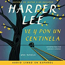 Ve y pon un centinela [Go Set a Watchman] (       UNABRIDGED) by Harper Lee Narrated by Adriana Sananes