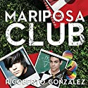 The Mariposa Club Audiobook by Rigoberto Gonzalez Narrated by Maxwell Glick