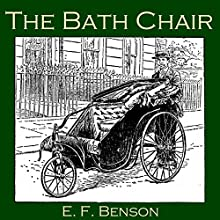 The Bath Chair (       UNABRIDGED) by E. F. Benson Narrated by Cathy Dobson