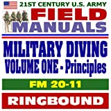 echange, troc U.S. Army - 21st Century U.S. Army Field Manuals: Military Diving, FM 20-11, Volume 1, Principles and Policy, History, Physiology, Deep Div