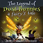 The Legend of Dust Bunnies: A Fairy's Tale | Michelle R. Eastman