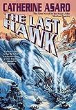 The Last Hawk (Saga of the Skolian Empire) (0312860447) by Asaro, Catherine