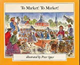 TO MARKET! TO MARKET (Zephyr books) (0385053525) by Spier, Peter