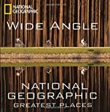 img - for Wide Angle: National Geographic Greatest Places (National Geographic Collectors Series) book / textbook / text book