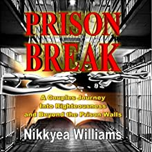 Prison Break: A Couples Journey Into Righteousness and Beyond the Prison Walls (       UNABRIDGED) by Nikkyea Williams Narrated by Keshia Ramseur