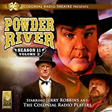 Powder River, Season 11, Vol. 2 Performance Auteur(s) : Jerry Robbins Narrateur(s) : Jerry Robbins,  The Colonial Radio Players