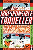 img - for Irresponsible Traveller: Tales of Scrapes and Narrow Escapes (Bradt Travel Guides (Travel Literature)) book / textbook / text book