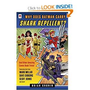 Why Does Batman Carry Shark Repellent?: And Other Amazing Comic Book Trivia! by