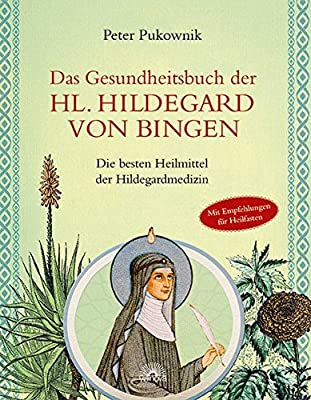 Das Gesundheitsbuch der Hl. Hildegard von Bingen: Die besten Heilmittel der Hildegardmedizin