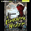 A Clockwork Heart: The Chronicles of Light and Shadow, Book 2 Audiobook by Liesel Schwarz Narrated by Amy McFadden