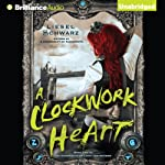 A Clockwork Heart: The Chronicles of Light and Shadow, Book 2 (       UNABRIDGED) by Liesel Schwarz Narrated by Amy McFadden