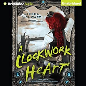 A Clockwork Heart: The Chronicles of Light and Shadow, Book 2 | [Liesel Schwarz]