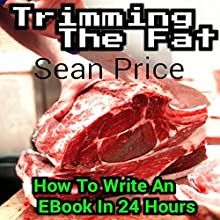 Trimming the Fat: How to Write an Ebook in 24 Hours Audiobook by Sean Price Narrated by Chris Abernathy