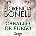 Caballo de fuego: Congo Audiobook by Florencia Bonelli Narrated by Martin Untrojb