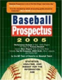 Baseball Prospectus 2005: Statistics, Analysis, and Insight for the Information Age (0761135782) by Baseball Prospectus Team of Experts