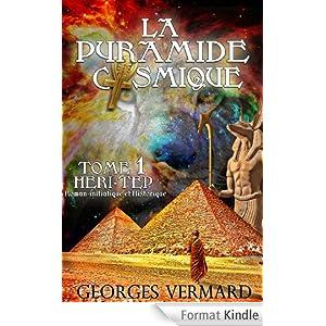 La pyramide cosmique. Roman historique et initiatique: Tome 1 : Heri-tep