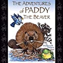 The Adventures of Paddy the Beaver (       UNABRIDGED) by Thornton W. Burgess Narrated by Dorothy Ann Jackson