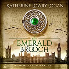 The Emerald Brooch: The Celtic Brooch Series, Book 4 Audiobook by Katherine Lowry Logan Narrated by Teri Schnaubelt