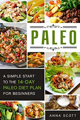 Paleo: A Simple Start To The 14-Day Paleo  Diet Plan For Beginners(paleo books, Paleo Diet, Paleo Diet For Beginners, Paleo Diet Cookbook, Paleo Diet Recipes, ... Slow Cooker) (Cookbook delicious recipes 3) by Anna Scott